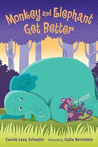 """Monkey & The Elephant Get Better"" by Carole Lexa Schaefer"