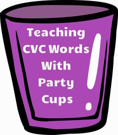 Teaching CVC Words With Party Cups! This is the coolest idea for teaching CVC words! parti cup, teaching cvc