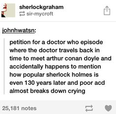 Either that or the Doctor gives him the idea for Sherlock Holmes in the first place.