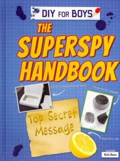 J 327.12 OWE. Features spy projects for boys, including making a spy periscope, invisible ink messages, and fingerprint powder.