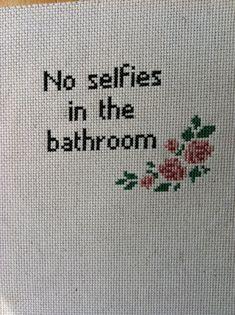 """No selfies in the bathroom"" cross stitch SnarkyArtCompany, $25.00"