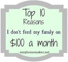 top ten reasons I don't feed my family on $100 a month - suzyhomemaker.net
