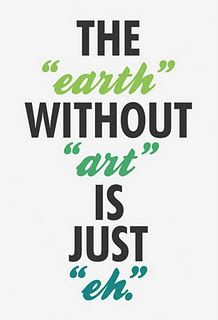 The Earth Without Art...Funny but true!
