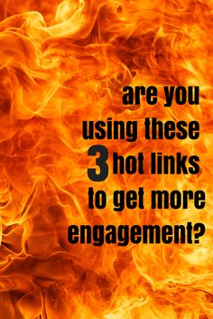 3 Hot Links You Can Add in Seconds for More Social Engagement  (Photo courtesy of Shutterstock - http://www.shutterstock.com/pic-129175790/stock-photo-blaze-fire-flame-texture-background.html)