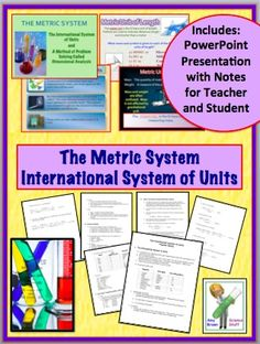 Metric System and the International system of Units.  Includes a PowerPoint and notes for both the teacher and the student.