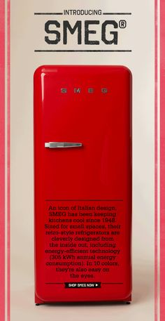 Introducing SMEG. An icon of Italian design, SMEG has been keeping kitchens cool since 1948. Sized for small spaces, their retro-style refrigerators are cleverly designed from the inside out, including energy-efficient technology (305 kWh annual energy consumption). In 10 colors, they're also easy on theeyes. Shop SMEG Now