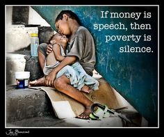 Poverty is silence...
