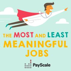 PayScale reveals the most and least meaningful jobs. Does your job make the world a better place?