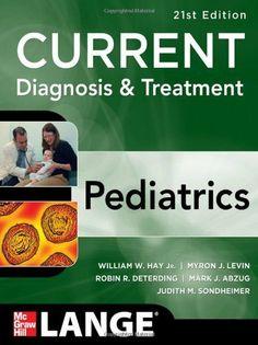 CURRENT Diagnosis and Treatment Pediatrics, Twenty-First Edition (Current Pediatric Diagnosis & Treatment) by William Hay et al.