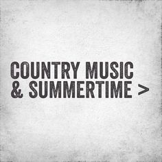 Country music & summertime <3