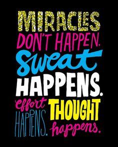 Miracles don't happen. Sweat happens.