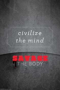 Civilize the mind. Savage the body. #Fitness #Weight_loss #Workout #Inspiration.