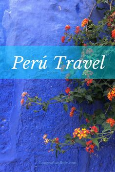 Introduction to Peru Travel. Tips and tricks.
