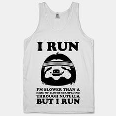 I Run Slower Than A Herd Of Sloths (Tank)
