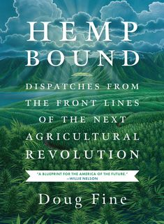 Hemp Bound: Dispatches from the Front Lines of the Next Agricultural Revolution - See more at: http://www.chelseagreen.com/bookstore/item/hemp_bound:paperback#sthash.DoshSwDs.dpuf