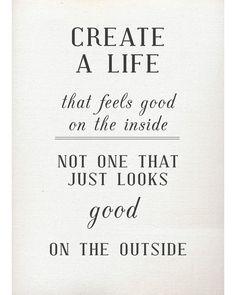 Create a good life.