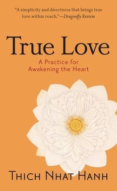 On my To Read list: By Thich Nhat Hanh    True Love: A Practice for Awakening the Heart