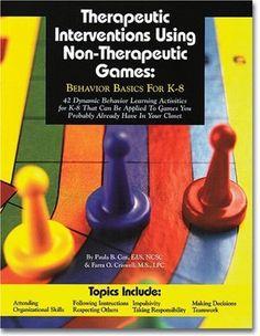 Therapeutic Interventions Using Non-Therapeutic Games: Behavior Basics for K-8/Paula Cox, Farra Criswell