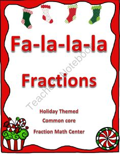 Fa La La La Fractions - Common Core Christmas Center from Mrs. Carr's 4th Grade Adventures on TeachersNotebook.com (10 pages)  - This math center/game covers the following common core standards for 4th grade:  ?MCC4.NF.1 – Explain why a fraction a/b is equivalent to another fraction and create equivalent fractions.  ?MCC4.NF.2 – Compare two fractions with different numerators and d