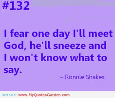 Lol bless you God? <3big quotes and pictures on god love | quotes i fer one day ill meet god ronnie shakes1 I am afraid of my God ...
