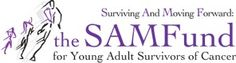 The SAMFund for Young Adult Survivors of Cancer; A truly unique and special organization that helps empower young adult cancer survivors to help them move forward after treatment.