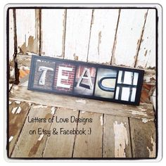 TEACH  Teacher Gift Wood Sign for classroom or thank you teacher present.  Photo letter art make great gifts! :)  Customizable to YOU!