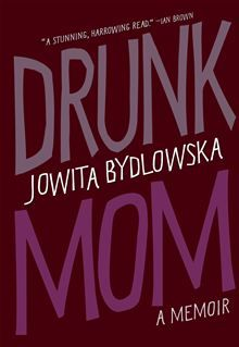 Drunk Mom - A Memoir by Jowita Bydlowska. Three years after giving up drink, Jowita Bydlowska found herself throwing back a glass of champagne like it was ginger ale. Read more on #Kobo: http://www.kobobooks.com/ebook/Drunk-Mom/book-rVB8h2LjbEGyuO9VV8BALA/page1.html?s=losBQrTjd0u53WXHU5r9BA=1