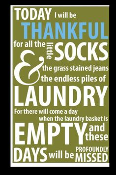 Need to remind myself of this on days when I find the socks hanging from the computer & not just the grass stains but the whole lawn hiding in the jeans pockets & snails in the toilet......
