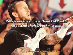 """RAW is not the same without CM Punk. I respect his choice, but I miss him."""