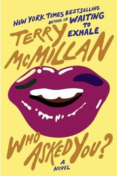 Who Asked You? by Terry McMillan, http://www.amazon.com/dp/B00BSY6U3I/ref=cm_sw_r_pi_dp_MEY4rb1B87ZJ5