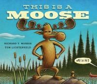 This is a Moose - This is a very serious non-fiction book about a very serious documentary film about about a mighty moose in his natural, traditional habitat—CUT!  Book review about This is a Moose: Take Two!