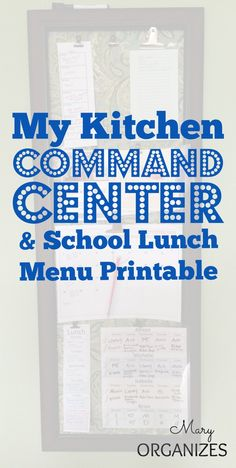 My Kitchen Command Center and School Lunch Menu Printable - http://maryorganizes.com/2014/09/command-center-the-school-lunch-menu-printable/