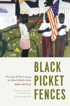 Black Picket Fences: Priveledge & Peril among the Black Middle Class. Mary Pattillo. c. 2013. --Call # 301.44 P294bl