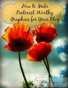 How to make Pinterest worthy graphics for your blog.