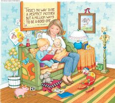 There's no way to be a perfect mother but a million ways to be a good one. -Jill Churchill mari engelbreit, mothers day, mary engelbreit, blessed mother, art, children, mother quotes, being a mom, perfect mother