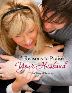 5 Reasons to Praise Your Husband | Time-Warp Wife