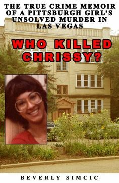 Who Killed Chrissy?: The True Crime Memoir of a Pittsburgh girl's Unsolved Murder in Las Vegas by Beverly Simcic, http://www.amazon.com/dp/B009VLIHYA/ref=cm_sw_r_pi_dp_wqMUqb0DAJJR7