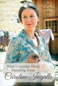 What I Learned About Parenting from Caroline Ingalls | Time-Warp Wife