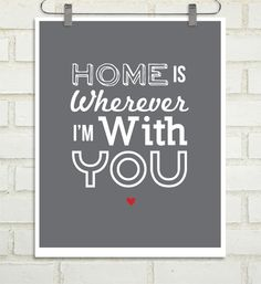 Quotes, Lyrics and Inspirations : Home is Wherever I'm with You  - 8x10 custom color print. $20.00, via Etsy.