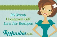 96 Great Homemade Gift in a Jar Recipes---this is an awesome webpage with tons of great ideas for gifts in a jar.