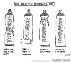 "One pinner said....""Toothpaste personality test - one of my roommates in college was definitely that last one :P"