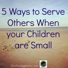 5 ways to serve other when your children are small.