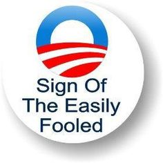 Sign of the easily fooled & the voluntarily ignorant