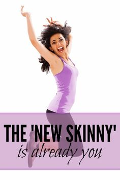 "Nothing is really the ""new skinny"" except you — healthy and feeling good."