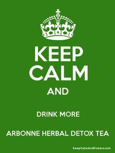 Keep Calm and DRINK MORE ARBONNE HERBAL DETOX TEA Poster