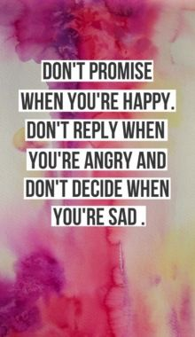 Dont Promise When Youre Happy Dont Decide When Youre Sad