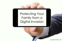 Protecting your family from a digital invasion