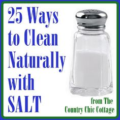 A collection of 25 great ways to naturally clean your home using salt.  Put your pantry to work with these great cleaning ideas.