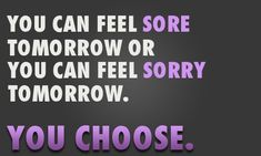 workout motivation, choos, motivational quotes, daily motivation, gym, fitness motivation, feelings, true stories, feel sore