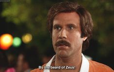 "Will Ferrell Anchorman ""by the beard of Zeus"""